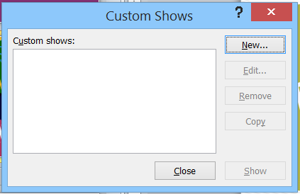 click on the New button to open the Define Custom Show dialog