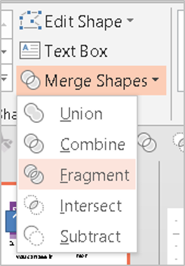 Step 5 In PowerPoint 2013, go to the Drawing Tools tab in the Ribbon > Insert Shapes > Merge Shapes (More) > Fragment